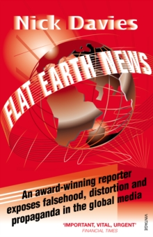 Flat Earth NewsAn Award-winning Reporter Exposes Falsehood, Distortion, Paperback Book