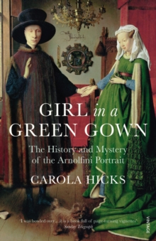 Girl in a Green Gown : The History and Mystery of the Arnolfini Portrait, Paperback Book