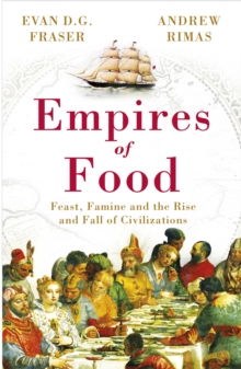 Empires of Food : Feast, Famine and the Rise and Fall of Civilizations, Paperback Book