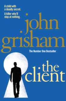The Client : The blockbuster from the master of the legal thriller, Paperback Book