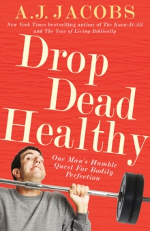 Drop Dead Healthy : One Man's Humble Quest for Bodily Perfection, Paperback Book