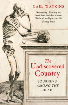 The Undiscovered Country : Journeys Among the Dead, Paperback Book
