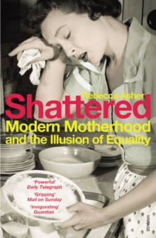 Shattered : Modern Motherhood and the Illusion of Equality, Paperback Book