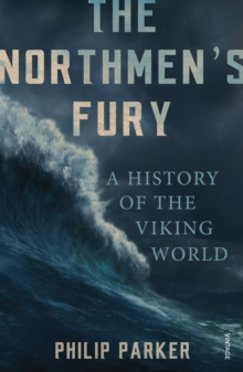 The Northmen's Fury : A History of the Viking World, Paperback Book