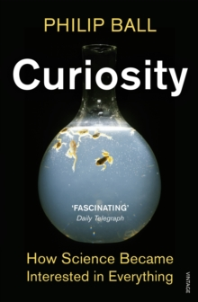 Curiosity : How Science Became Interested in Everything, Paperback Book