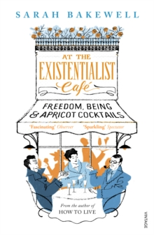 At the Existentialist Cafe : Freedom, Being, and Apricot Cocktails, Paperback Book