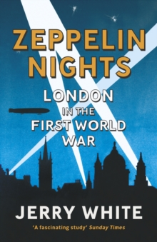 Zeppelin Nights : London in the First World War, Paperback Book