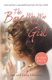 The Boy Who Was Born a Girl : One Mother's Unconditional Love for Her Child, Paperback Book