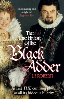 The True History of the Blackadder : The Unadulterated Tale of the Creation of a Comedy Legend, Paperback Book