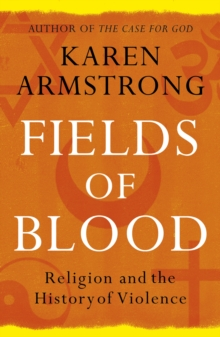 Fields of Blood : Religion and the History of Violence, Paperback Book