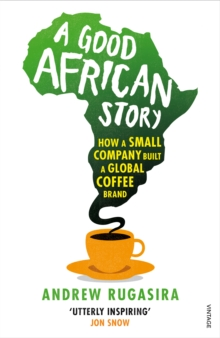 A Good African Story : How a Small Company Built a Global Coffee Brand, Paperback Book