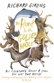 The Hunt for the Golden Mole : All Creatures Great and Small, and Why They Matter, Paperback Book