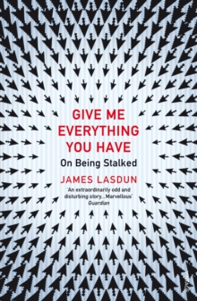 Give Me Everything You Have : On Being Stalked, Paperback Book