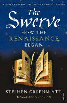 The Swerve : How the Renaissance Began (Winner of the Pulitzer for Non-fiction 2012), Paperback Book