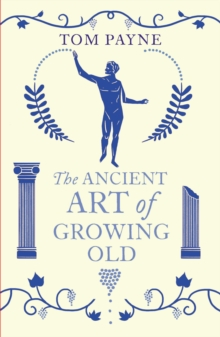 The Ancient Art of Growing Old, Paperback Book