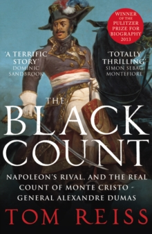 The Black Count : Glory, Revolution, Betrayal and the Real Count of Monte Cristo, Paperback Book