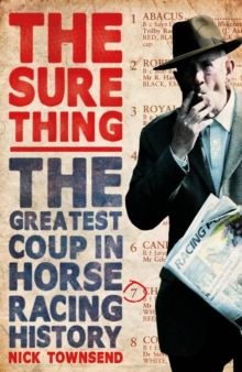 The Sure Thing : The Greatest Coup in Horse Racing History, Paperback Book