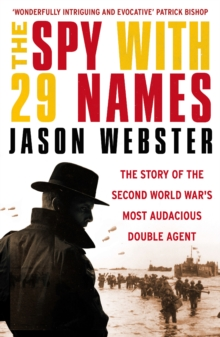 The Spy with 29 Names : The Story of the Second World War's Most Audacious Double Agent, Paperback Book