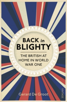 Back in Blighty : The British at Home in World War One, Paperback Book