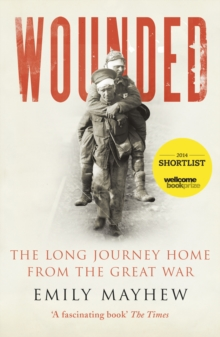 Wounded : The Long Journey Home from the Great War, Paperback Book