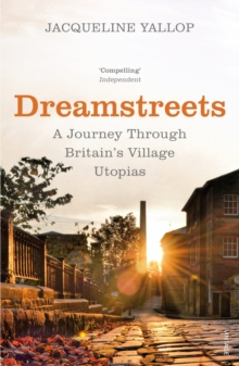 Dreamstreets : A Journey Through Britain's Village Utopias, Paperback Book