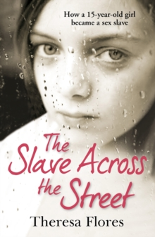 The Slave Across the Street : The Harrowing True Story of How a 15-year-old Girl Became a Sex Slave, Paperback Book