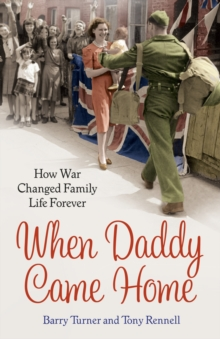 When Daddy Came Home : How War Changed Family Life Forever, Paperback Book