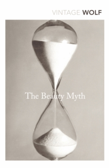 The Beauty Myth : How Images of Beauty are Used Against Women, Paperback Book