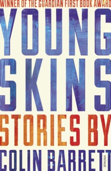 Young Skins : Winner of the Guardian First Book Award 2014, Paperback Book