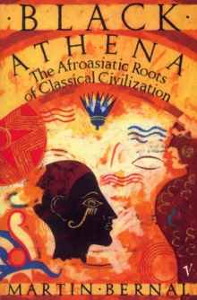 Black Athena:The Afroasiatic Roots of Classical CivilizationVolume One:The Fabrication of Ancient Greece 1785-1985, Paperback Book