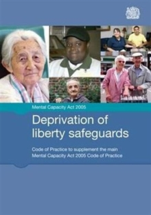 Deprivation of Liberty Safeguards : Code of Practice to Supplement the Main Mental Capacity Act 2005 Code of Practice, Paperback Book