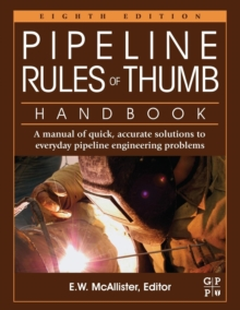 Pipeline Rules of Thumb Handbook : A Manual of Quick, Accurate Solutions to Everyday Pipeline Engineering Problems, Paperback Book