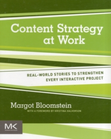 Content Strategy at Work : Real-world Stories to Strengthen Every Interactive Project, Paperback Book