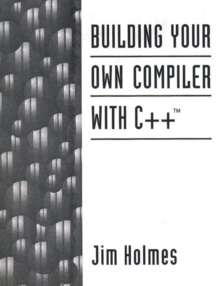 Building Your Own Compiler with C++, Paperback Book