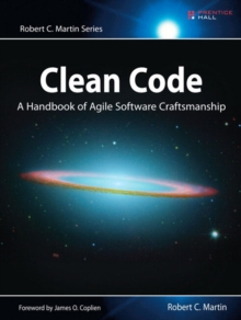 Clean Code : A Handbook of Agile Software Craftsmanship, Paperback Book