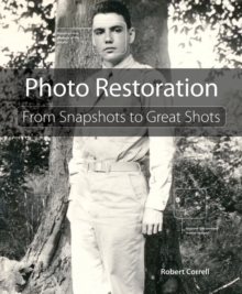 Photo Restoration : From Snapshots to Great Shots, Paperback Book