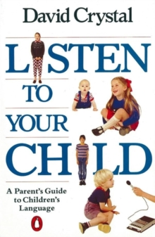 Listen to Your Child : A Parent's Guide to Children's Language, Paperback Book
