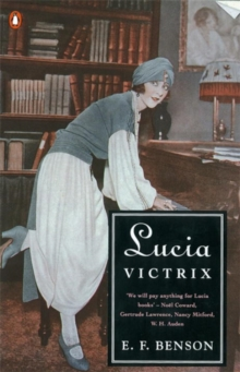 Lucia Victrix : Mapp and Lucia; Lucia's Progress; Trouble for Lucia, Paperback Book