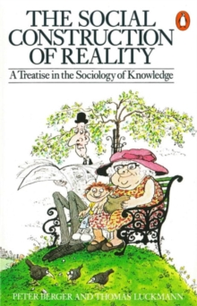 The Social Construction of Reality : A Treatise in the Sociology of Knowledge, Paperback Book