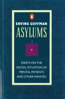 Asylums : Essays on the Social Situation of Mental Patients and Other Inmates, Paperback Book