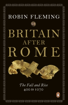 Britain After Rome : The Fall and Rise, 400 to 1070, Paperback Book