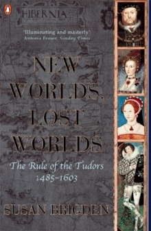 The Penguin History of Britain : New Worlds, Lost Worlds: The Rule of the Tudors 1485-1630, Paperback Book