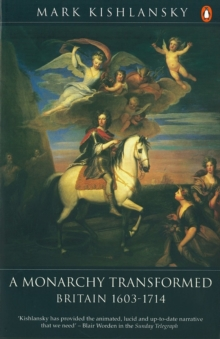 The Penguin History of Britain : A Monarchy Transformed, Britain 1630-1714, Paperback Book