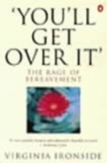You'll Get Over it : The Rage of Bereavement, Paperback Book