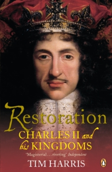 Restoration : Charles II and His Kingdoms, 1660-1685, Paperback Book