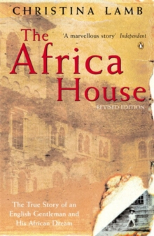 The Africa House : The True Story of an English Gentleman and His African Dream, Paperback Book