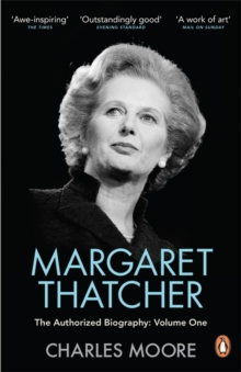 Margaret Thatcher : The Authorized Biography Not for Turning Volume One, Paperback Book