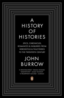 A History of Histories : Epics, Chronicles, Romances and Inquiries from Herodotus and Thucydides to the Twentieth Century, Paperback Book