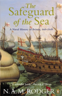 The Safeguard of the Sea : A Naval History of Britain 660-1649 v. 1, Paperback Book