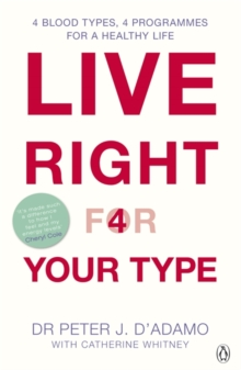 Live Right for Your Type : The Individualised Prescription for Maximizing Health, Metabolism, and Vitality in Every Stage of Your Life, Paperback Book
